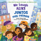We Laugh Alike / Juntos nos reímos: A Story That's Part Spanish, Part English, and a Whole Lot of Fun Cover Image