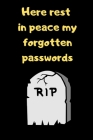 Here rest in peace my forgotten password: The ultimate internet password log book, website password note book, password organizer, alphabetical data b Cover Image