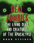 Real Zombies, the Living Dead, and Creatures of the Apocalypse Cover Image