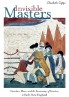 Invisible Masters: Gender, Race, and the Economy of Service in Early New England Cover Image