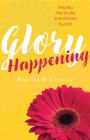 Glory Happening: Finding the Divine in Everyday Places Cover Image