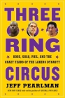 Three-Ring Circus: Kobe, Shaq, Phil, and the Crazy Years of the Lakers Dynasty Cover Image
