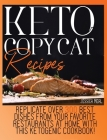 Keto Copycat Recipes: Replicate Over 300 Best Dishes From Your Favorite Restaurants At Home With This Ketogenic Cookbook! Cover Image