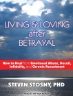 Living & Loving After Betrayal: How to Heal from Emotional Abuse, Deceit, Infidelity, and Chronic Resentment Cover Image
