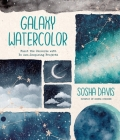 Galaxy Watercolor: Paint the Universe with 30 Awe-Inspiring Projects Cover Image