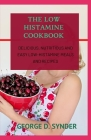 The Low Histamine Cookbook: Delicious, Nutritious and Easy Low-Histamine Meals and Recipes Cover Image