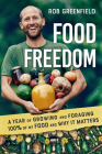 Food Freedom: A Year of Growing and Foraging 100 Percent of My Food and Why It Matters (Mother Earth News Wiser Living) Cover Image