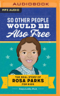 So Other People Would Be Also Free: The Real Story of Rosa Parks for Kids Cover Image