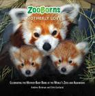 ZooBorns Motherly Love: Celebrating the Mother-Baby Bond at the World's Zoos and Aquariums Cover Image