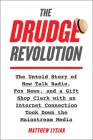 The Drudge Revolution: The Untold Story of How Talk Radio, Fox News, and a Gift Shop Clerk with an Internet Connection Took Down the Mainstre Cover Image