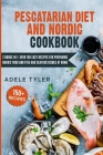 Pescatarian Diet And Nordic Cookbook: 2 Books In 1: Over 150 Easy Recipes For Preparing Nordic Food And Fish And Seafood Dishes At Home Cover Image