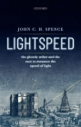 Lightspeed: The Ghostly Aether and the Race to Measure the Speed of Light Cover Image