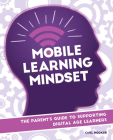 Mobile Learning Mindset: The Parentas Guide to Supporting Digital Age Learners Cover Image