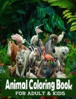 Animal Coloring Book For Adults And Kids: An Adult Coloring Book with Lions, Elephants, Owls, Horses, Dogs, Cats, and Many More! Cover Image