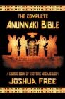 The Complete Anunnaki Bible: A Source Book of Esoteric Archaeology Cover Image