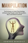Manipulation: Techniques in Dark Psychology, Influencing People with Persuasion, NLP, and Mind Control Cover Image