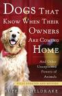 Dogs That Know When Their Owners Are Coming Home: And Other Unexplained Powers of Animals Cover Image