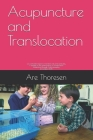 Acupuncture and Translocation: an overlooked aspect of medicine, life and spirituality A treatise on the phenomenon of Translocation Understood throu Cover Image