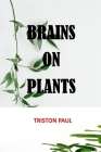 Brains on Plants: How Plants Bring Joy and Control to Our Brains during Chaos, this is your mind on plants, your brain on plants, Can in Cover Image