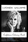 Confidence Coloring Book: Lucinda Williams Inspired Designs For Building Self Confidence And Unleashing Imagination Cover Image