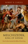 Melchizedek, King of Sodom: How Scribes Invented the Biblical Priest-King Cover Image