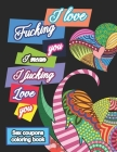 Sex Coupons Coloring Book I Love Fucking You I Mean I Fucking Love You: Coloring Book for Adults with 52 Sex Vouchers - Personalized Valentines Day Gi Cover Image