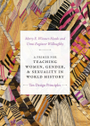 A Primer for Teaching Women, Gender, and Sexuality in World History: Ten Design Principles (Design Principles for Teaching History) Cover Image
