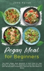 Pegan Meal for Beginners: The Killer Pegan Meal Blueprint is here! Step by step Guide to Go Pegan for Beginners in Less than 24 Hours with Secre Cover Image