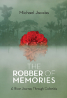 The Robber of Memories: A River Journey Through Colombia Cover Image