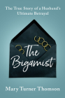 The Bigamist: The True Story of a Husband's Ultimate Betrayal Cover Image