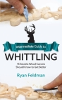 Intermediate Guide to Whittling: 15 Secrets Wood Carvers Should Know to Get Better Cover Image