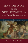 Handbook on the New Testament Use of the Old Testament: Exegesis and Interpretation Cover Image