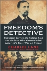 Freedom's Detective: The Secret Service, the Ku Klux Klan and the Man Who Masterminded America's First War on Terror Cover Image