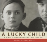 A Lucky Child: A Memoir of Surviving Auschwitz as a Young Boy Cover Image