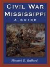 Civil War Mississippi: A Guide Cover Image