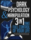 Dark Psychology and Manipulation: 3 IN 1. Take Full Control of Your Life. How to Read Body Language Instantly and Make Your Mind Inaccessible From Any Cover Image