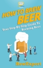 How to Brew Beer: Your Step-By-Step Guide To Brewing Beer Cover Image