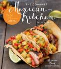 The Gourmet Mexican Kitchen- A Cookbook: Bold Flavors For the Home Chef Cover Image