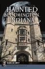 Haunted Bloomington, Indiana (Haunted America) Cover Image