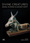 Divine Creatures: Animal Mummies in Ancient Egypt Cover Image