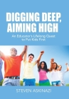 Digging Deep, Aiming High: An Educator's Lifelong Quest to Put Kids First Cover Image