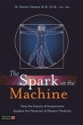 The Spark in the Machine: How the Science of Acupuncture Explains the Mysteries of Western Medicine Cover Image
