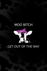 Moo Bitch Get out Of The Way: Notebook Journal Composition Blank Lined Diary Notepad 120 Pages Paperback Black Animal Print Cow Cover Image