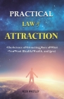 Practical Law of Attraction: The Science of Attracting More of What You Want (Health, Wealth, and Love) Cover Image