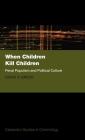 When Children Kill Children: Penal Populism and Political Culture (Clarendon Studies in Criminology) Cover Image