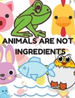 Animals Are Not Ingredients, Vegan Coloring Book for Kids: Vegan Coloring Book and Animal Coloring Book for Kids Ages 4-8 Cover Image