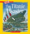 The Titanic Disaster (A True Book: Disasters) Cover Image