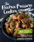 The Electric Pressure Cooker Cookbook: 200 Fast and Foolproof Recipes for Every Brand of Electric Pressure Cooker Cover Image