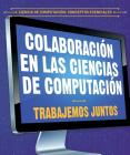 Colaboracion En Las Ciencias de Computacion: Trabajemos Juntos (Collaboration in Computer Science: Working Together) Cover Image