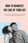 How to Manifest the Love of Your Life: Using a Law of Attraction to Manifest Your Soul Mate (Including 250 Affirmations for Manifesting Love): Spiritu Cover Image